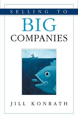 Selling to Big Companies, Konrath, Jill