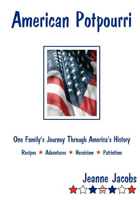American Potpourri: One Family's Journey Through America's History Recipes, Adventures, Heroicism, Patriotism, Jacobs, Jeanne