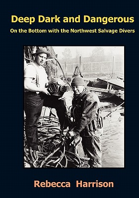 Image for Deep, Dark and Dangerous: On The Bottom With The Northwest Salvage Divers