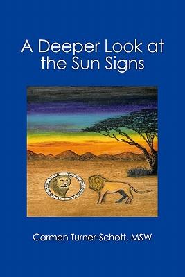 A Deeper Look at the Sun Signs, Turner-Schott, Carmen
