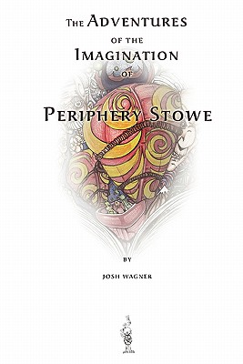 The Adventures of the Imagination of Periphery Stowe: a future fairy tale, Wagner, Josh