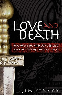 Love and Death: Part One of the Nibelungenlied, An Epic of the Dark Ages, Staack, Jim
