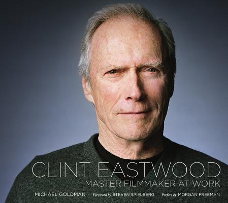 Clint Eastwood: Master Filmmaker at Work, Goldman, Michael