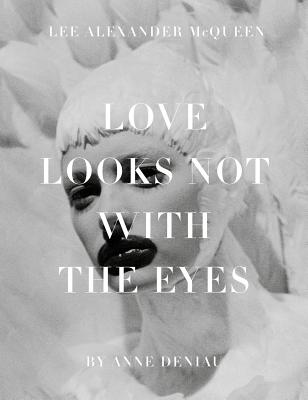 Image for Love Looks Not with the Eyes: Thirteen Years with Lee Alexander McQueen
