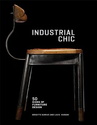 Industrial Chic: 50 Icons of Furniture and Lighting Design, Durieux, Brigitte