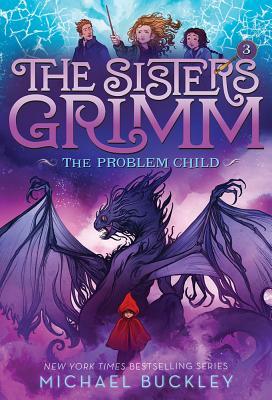 The Sisters Grimm: Book Three: The Problem Child (10th anniversary reissue) (Sisters Grimm, The), Michael Buckley