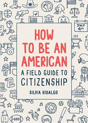 Image for How to Be an American: A Field Guide to Citizenship