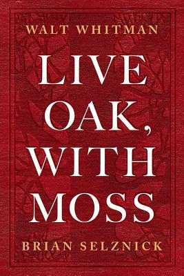 Image for LIVE OAK, WITH MOSS : ART BY BRIAN SELZNICK : AFTERWORD BY KAREN KARBIENER