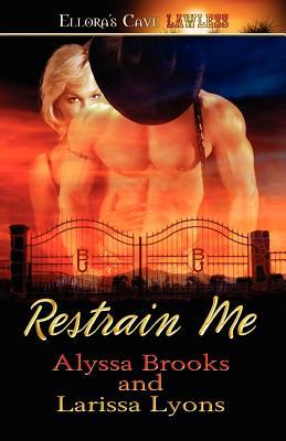 Restrain Me: Ellora's Cave, Alyssa Brooks, Larissa Lyons