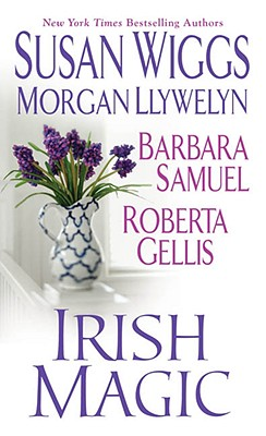 Irish Magic, SUSAN WIGGS, ROBERTA GELLIS, MORGAN LLYWELYN, BARBARA SAMUEL