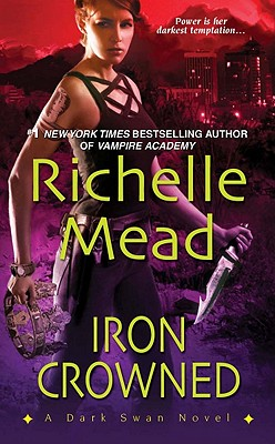 Iron Crowned (Dark Swan, Book 3), Richelle Mead