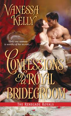 Confessions of a Royal Bridegroom (The Renegade Royals), Vanessa Kelly  (Author)