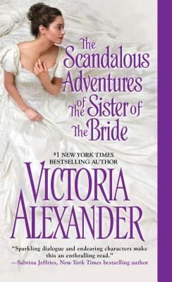 The Scandalous Adventures of the Sister of the Bride (Millworth Manor), Victoria Alexander  (Author)