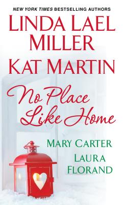 No Place Like Home, Linda Lael Miller, Kat Martin, Mary Carter, Laura Florand