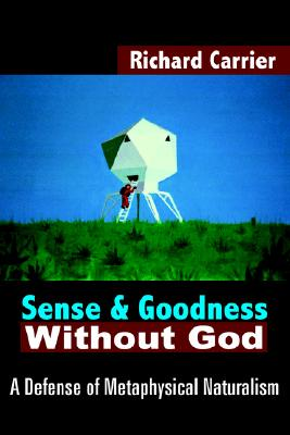 Image for Sense and Goodness Without God: A Defense of Metaphysical Naturalism