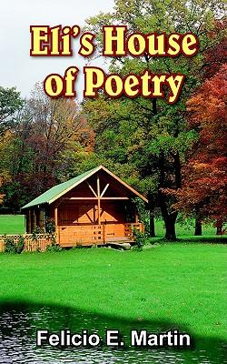 Eli's House of Poetry, Martin, Felicio E.
