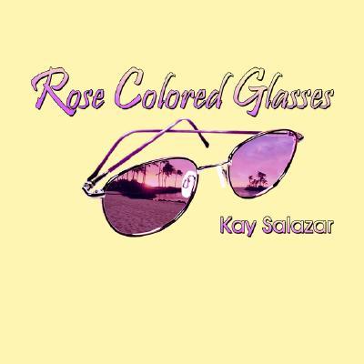 Rose Colored Glasses, Salazar, Kay