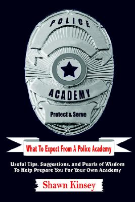 Image for What To Expect From A Police Academy: Useful Tips, Suggestions, and Pearls of Wisdom To Help Prepare You For Your Own Academy