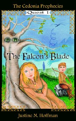 The Cedonia Prophecies: The Falcon's Blade, Hoffman, Justine
