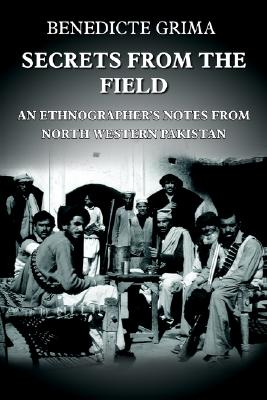 Image for Secrets From The Field: An Ethnographer's Notes From North Western Pakistan