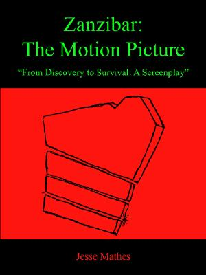 "Image for Zanzibar:   The Motion Picture: ""From Discovery to Survival: A Screenplay"""