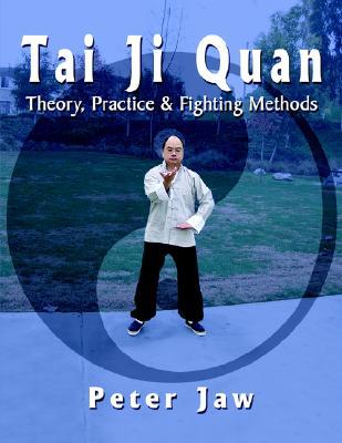Image for Tai Ji Quan: Theory, Practice & Fighting Methods