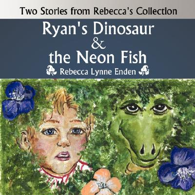 Ryan's Dinosaur & the Neon Fish: Two Stories from Rebecca's Collection, Shaul, Rebecca