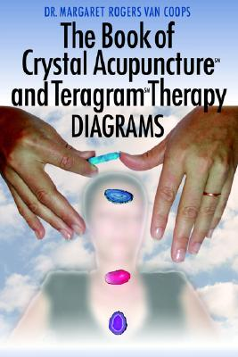 Image for The Book of Crystal Acupuncture and Teragram Therapy Diagrams