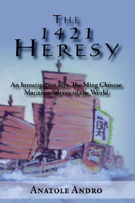 The 1421 Heresy: An Investigation into the Ming Chinese Maritime Survey of the World, Andro, Anatole