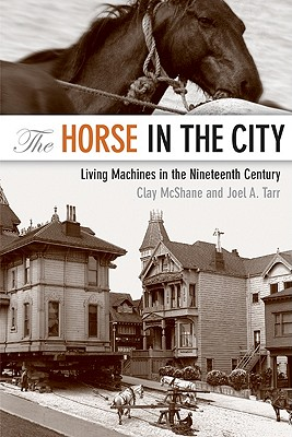 Image for The Horse in the City: Living Machines in the Nineteenth Century