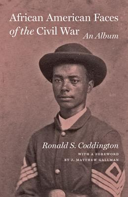 African American Faces of the Civil War: An Album, Coddington, Ronald S.