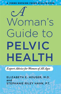 Image for A Woman's Guide to Pelvic Health: Expert Advice for Women of All Ages (A Johns Hopkins Press Health Book)