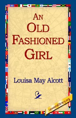 An Old Fashioned Girl, Alcott, Louisa May