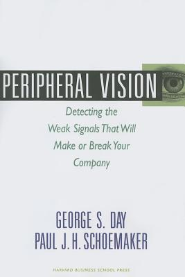Peripheral Vision: Detecting the Weak Signals That Will Make or Break Your Company, Day, George S.; Schoemaker, Paul J. H.
