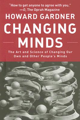 Image for Changing Minds: The Art and Science of Changing Our Own and Other Peoples Minds (Leadership for the Common Good)