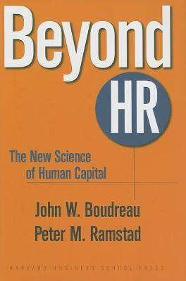 Beyond HR: The New Science of Human Capital, Boudreau, John W.; Ramstad, Peter M.