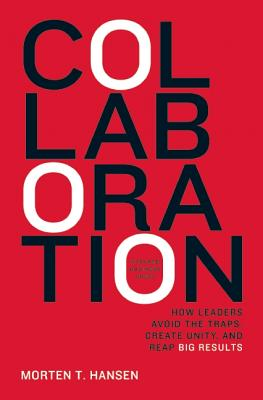 Image for Collaboration: How Leaders Avoid the Traps, Build Common Ground, and Reap Big Results