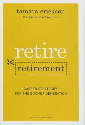 Image for RETIRE RETIREMENT  CAREER STRATEGIES FOR THE BOOMER GENERATION