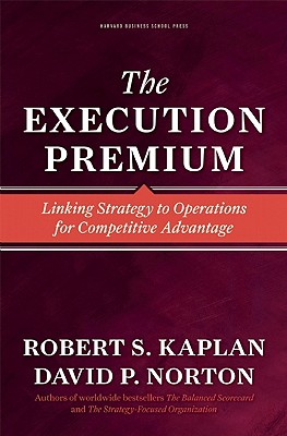 The Execution Premium: Linking Strategy to Operations for Competitive Advantage, Kaplan, Robert S.; Norton, David P.