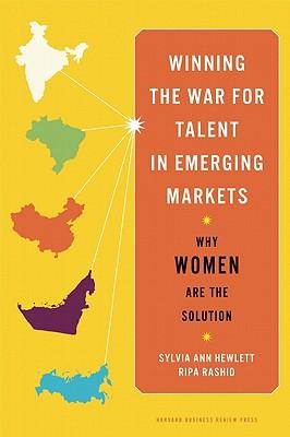 Winning the War for Talent in Emerging Markets: Why Women Are the Solution, Hewlett, Sylvia Ann; Rashid, Ripa