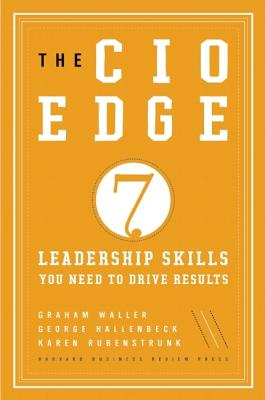 The CIO Edge: Seven Leadership Skills You Need to Drive Results, Waller, Graham; Rubenstrunk, Karen; Hallenbeck, George