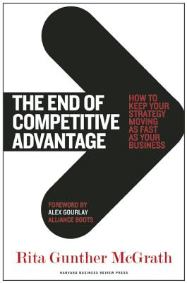 The End of Competitive Advantage: How to Keep Your Strategy Moving as Fast as Your Business, McGrath, Rita Gunther
