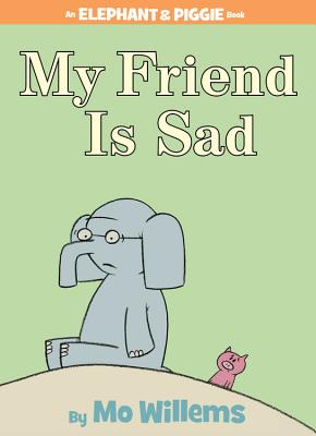 MY FRIEND IS SAD (AN ELEPHANT AND PIGGIE BOOK), WILLEMS, MO