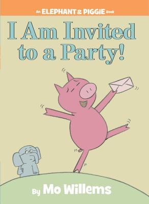 I Am Invited to a Party! (An Elephant and Piggie Book), Mo Willems