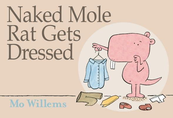 NAKED MOLE RAT GETS DRESSED, MO WILLEMS