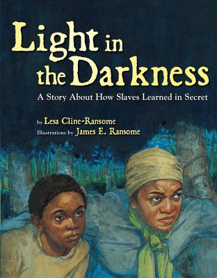 LIGHT IN THE DARKNESS: A STORY ABOUT HOW SLAVES LEARNED IN SECRET, CLINE-RANSOME, LESA