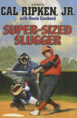 Cal Ripken, Jr.'s All-Stars: Super-sized Slugger (Cal Ripken Novels), Cal Ripken Jr., Kevin Cowherd