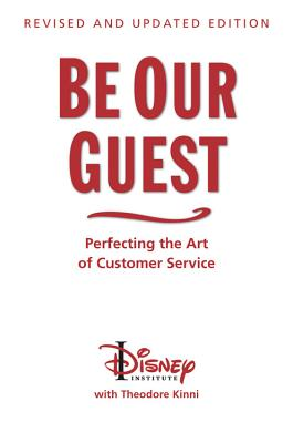 Be Our Guest (10th Anniversary Updated Edition): Perfecting the Art of Customer Service (Revised, Updated) ( Disney Institute Book ), Kinni, Theodore B.