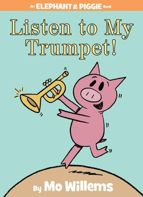Image for Listen to My Trumpet! (An Elephant and Piggie Book)