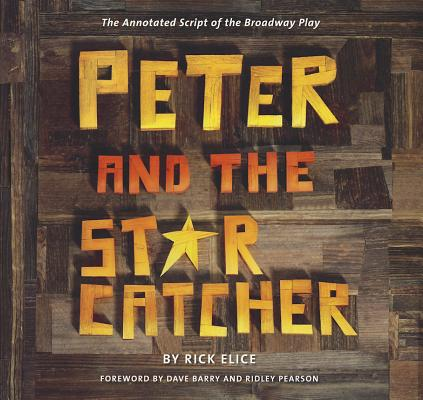 Image for Peter and the Starcatcher (Introduction by Dave Barry and Ridley Pearson): The Annotated Script of the Broadway Play (Peter and the Starcatchers)